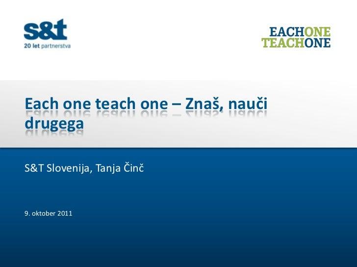 Each one teach one – Znaš, naučidrugegaS&T Slovenija, Tanja Činč9. oktober 2011