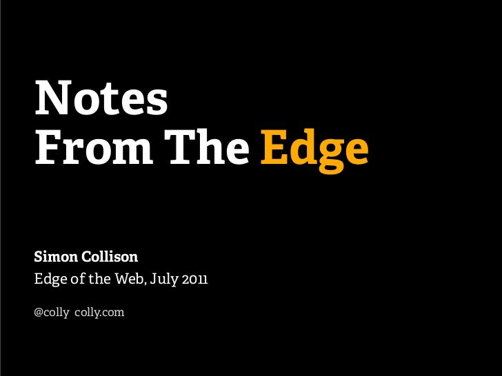 NotesFrom The EdgeSimon CollisonEdge of the Web, July 2011@colly colly.com
