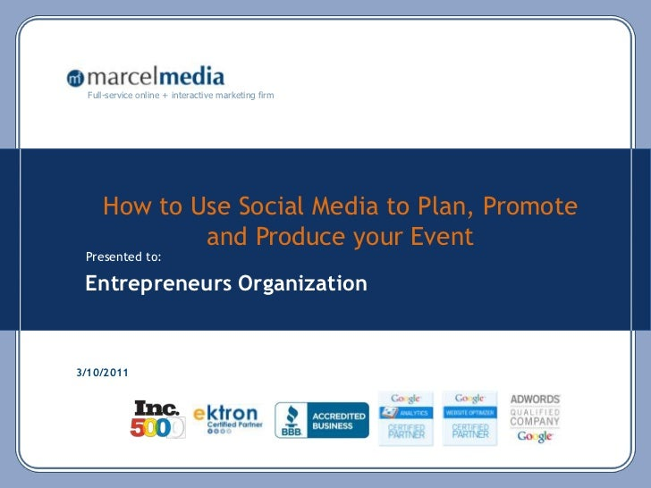 How to Use Social Media to Plan, Promote and Produce your Event <br />3/10/2011<br />Entrepreneurs Organization <br />