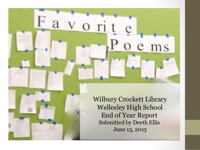 Wilbury Crockett LibraryWellesley High SchoolEnd of Year ReportSubmitted by Deeth EllisJune 15, 2013