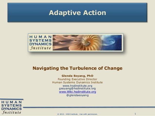 Adaptive ActionNavigating the Turbulence of Change            Glenda Eoyang, PhD          Founding Executive Director     ...