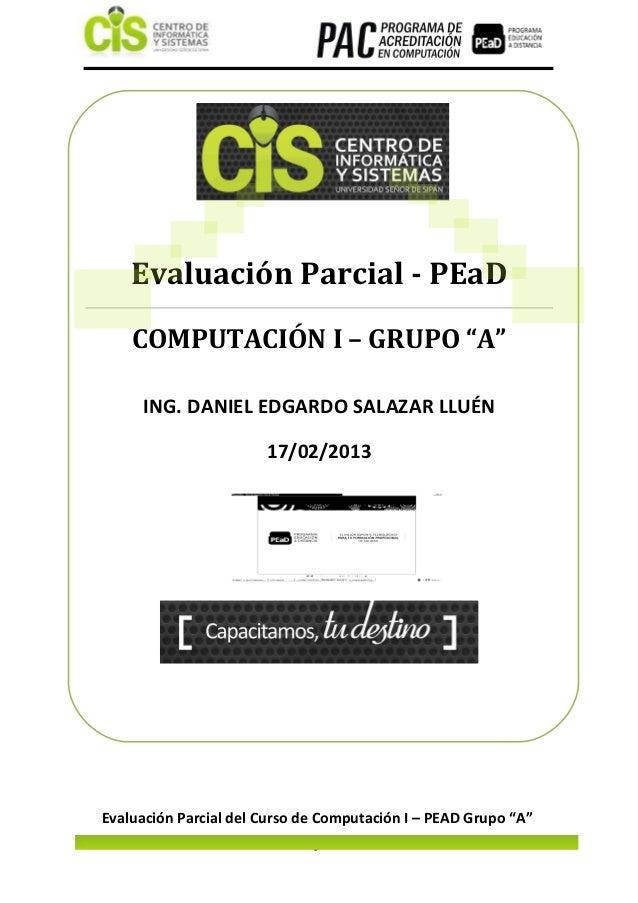 """Evaluación Parcial - PEaD    COMPUTACIÓN I – GRUPO """"A""""     ING. DANIEL EDGARDO SALAZAR LLUÉN                              ..."""