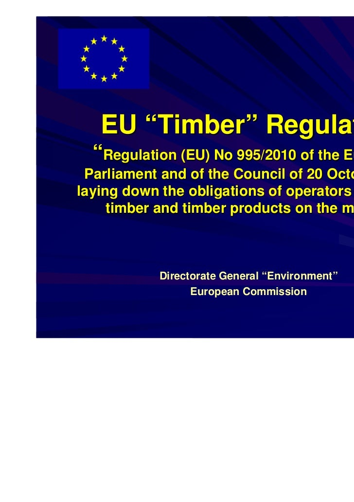 "EU ""Timber"" Regulation  ""Regulation (EU) No 995/2010 of the European Parliament and of the Council of 20 October 2010layin..."