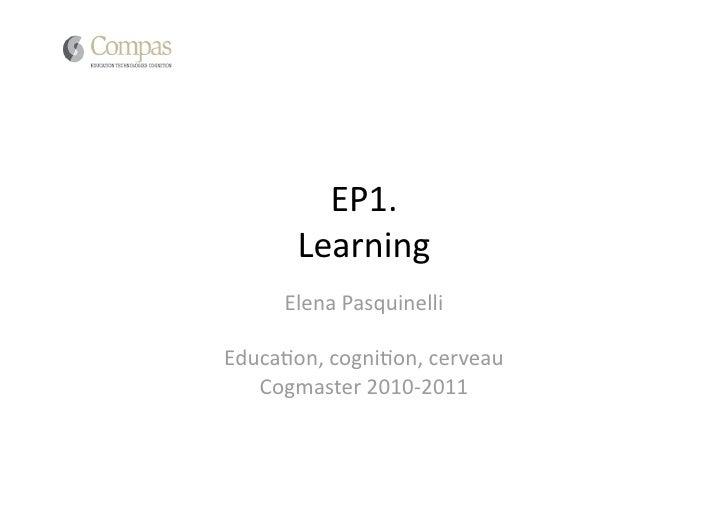 EP1.       Learning     ElenaPasquinelliEduca3on,cogni3on,cerveau   Cogmaster2010‐2011