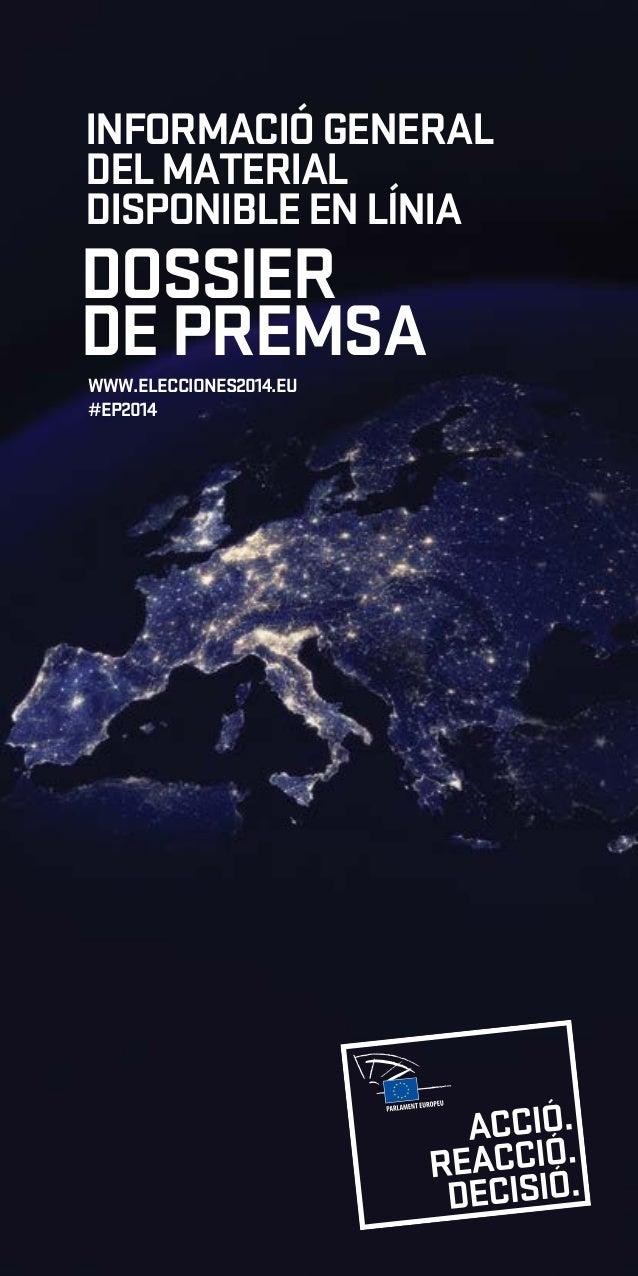 INFORMACIÓ GENERAL DEL MATERIAL DISPONIBLE EN LĺNIA  DOSSIER DE PREMSA WWW.ELECCIONES2014.EU #EP2014