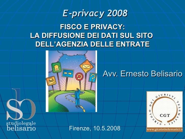 E-privacy 2008        FISCO E PRIVACY: LA DIFFUSIONE DEI DATI SUL SITO  DELL'AGENZIA DELLE ENTRATE                        ...
