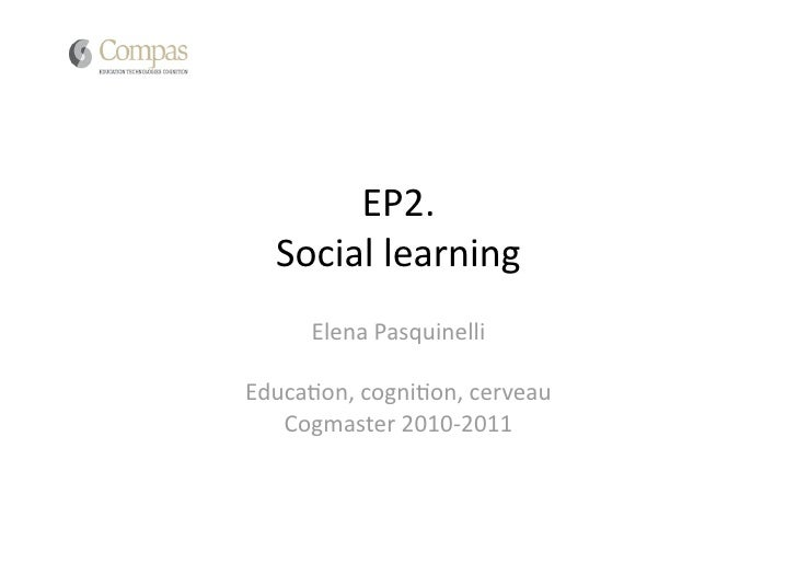 EP2.    Social learning      Elena Pasquinelli Educa4on, cogni4on, cerveau    Cogmaster 2010‐2011