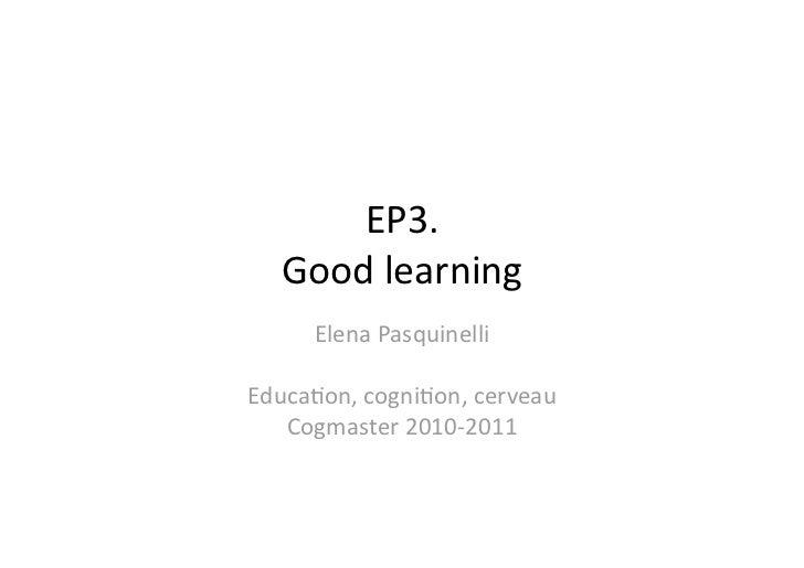 EP3.   Goodlearning     ElenaPasquinelliEduca4on,cogni4on,cerveau   Cogmaster2010‐2011