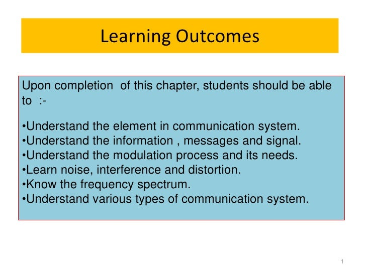 Learning OutcomesUpon completion of this chapter, students should be ableto :-•Understand the element in communication sys...