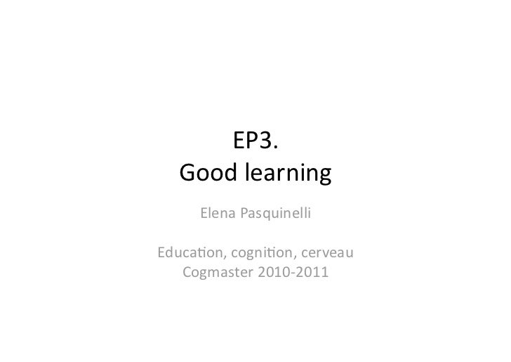 EP3.    Good learning      Elena Pasquinelli Educa4on, cogni4on, cerveau    Cogmaster 2010‐2011