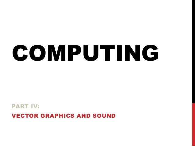 COMPUTING PART IV:  VECTOR GRAPHICS AND SOUND