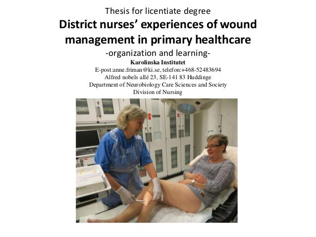 Thesis for licentiate degree District nurses' experiences of wound management in primary healthcare -organization and lear...