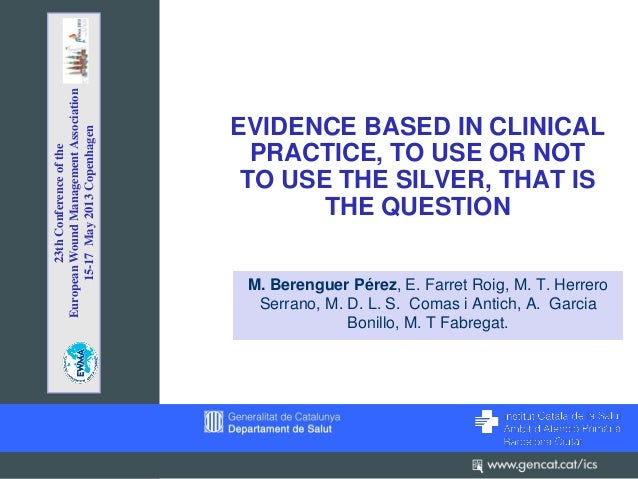 EVIDENCE BASED IN CLINICAL PRACTICE, TO USE OR NOT TO USE THE SILVER, THAT IS THE QUESTION M. Berenguer Pérez, E. Farret R...