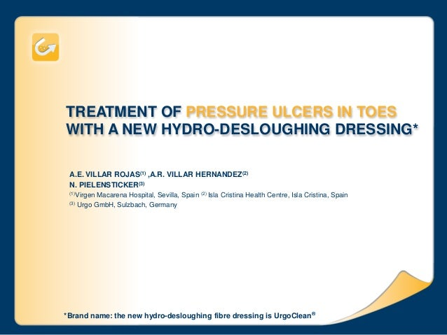 TREATMENT OF PRESSURE ULCERS IN TOES WITH A NEW HYDRO-DESLOUGHING DRESSING* A.E. VILLAR ROJAS(1) ,A.R. VILLAR HERNANDEZ(2)...