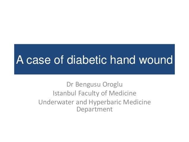 A case of diabetic hand wound Dr Bengusu Oroglu Istanbul Faculty of Medicine Underwater and Hyperbaric Medicine Department