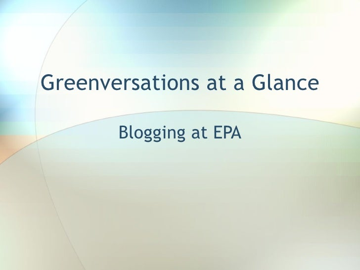 Greenversations at a Glance Blogging at EPA