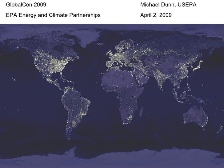 GlobalCon 2009   Michael Dunn, USEPA EPA Energy and Climate Partnerships April 2, 2009