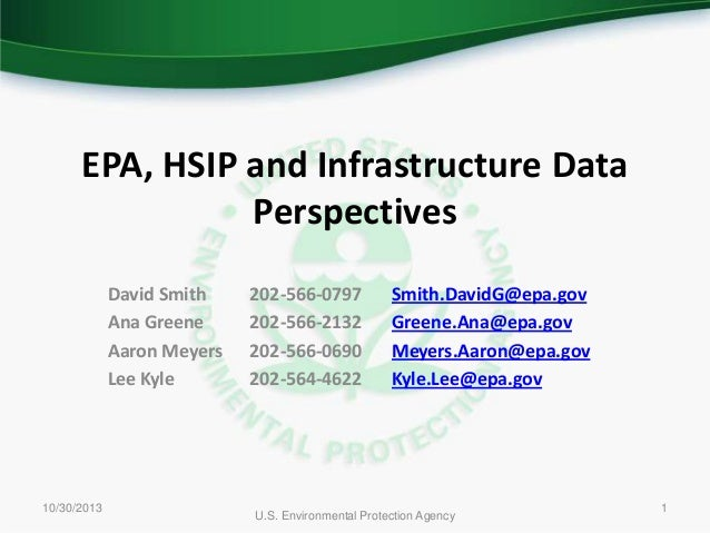EPA, HSIP and Infrastructure Data Perspectives David Smith Ana Greene Aaron Meyers Lee Kyle  10/30/2013  202-566-0797 202-...