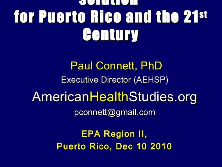 solutionfor Puer to Rico and the 21 st           Century         Paul Connett, PhD       Executive Director (AEHSP)  Ameri...