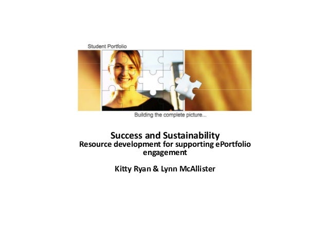 Success and Sustainability R d l t f ti P tf liResource development for supporting ePortfolio  engagement Kitty Ryan & Lyn...