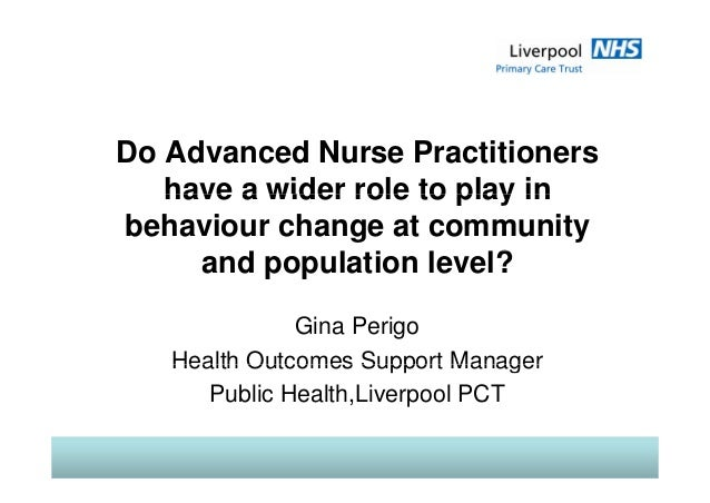 Do Advanced Nurse Practitioners have a wider role to play inhave a wider role to play in behaviour change at community d l...