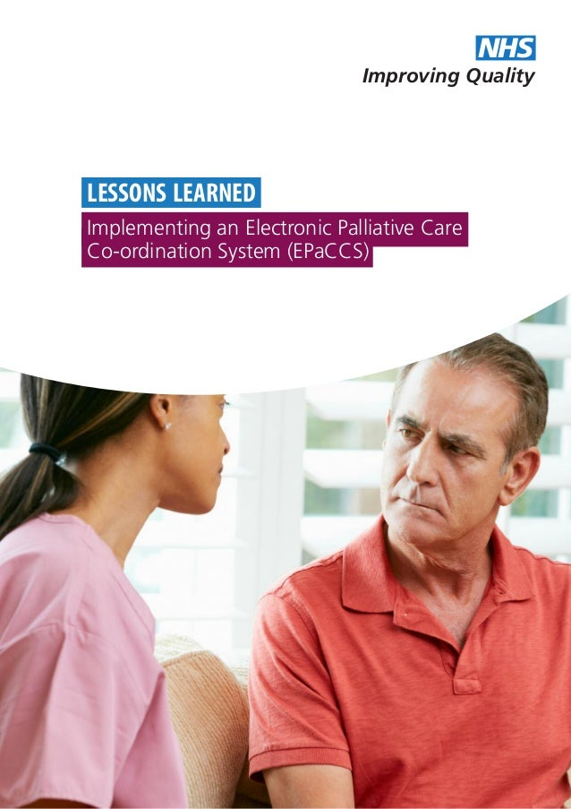 Improving Quality NHS Implementing an Electronic Palliative Care Co-ordination System (EPaCCS) LESSONS LEARNED