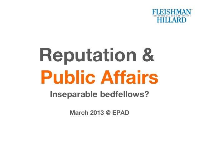 Reputation &Public Affairs Inseparable bedfellows?     March 2013 @ EPAD