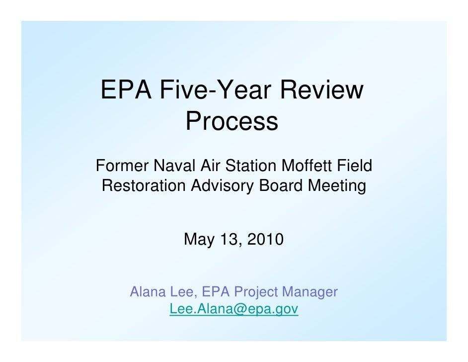 EPA Five-Year Review       Process Former Naval Air Station Moffett Field  Restoration Advisory Board Meeting             ...