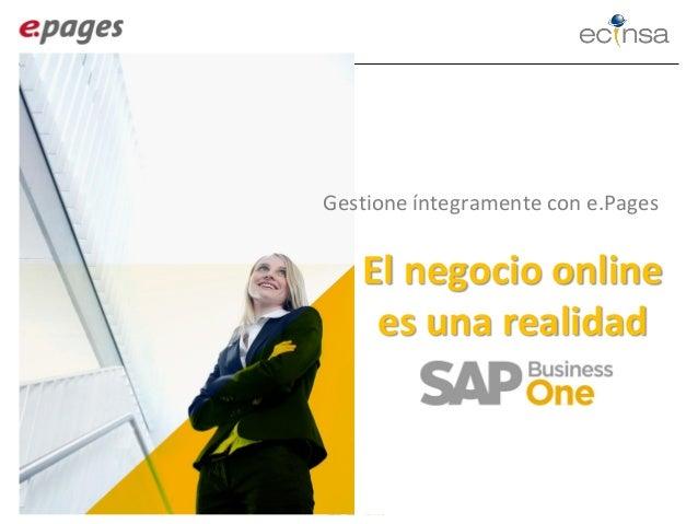 Soluciones Globales El negocio online es una realidad Gestione íntegramente con e.Pages