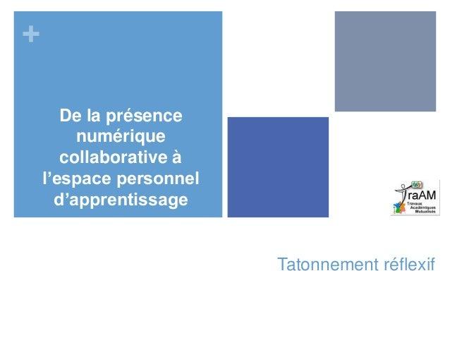 + Tatonnement réflexif De la présence numérique collaborative à l'espace personnel d'apprentissage