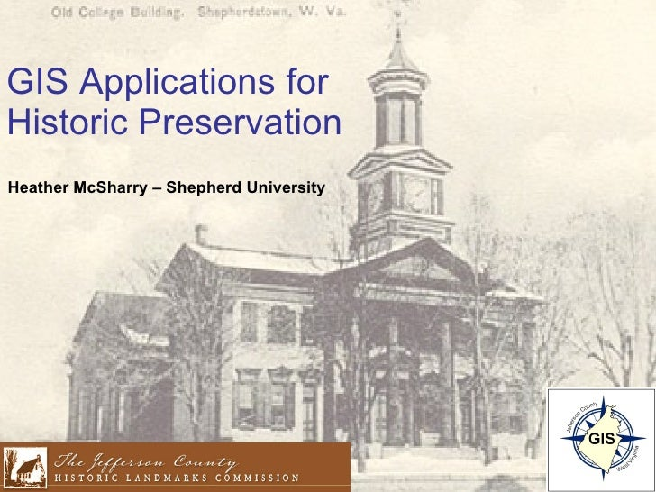 GIS Applications for Historic Preservation Heather McSharry – Shepherd University