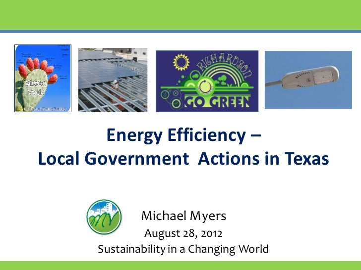 Energy Efficiency –Local Government Actions in Texas              Michael Myers              August 28, 2012      Sustaina...