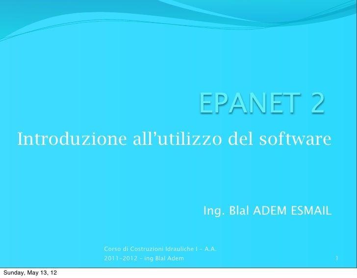 EPANET 2    Introduzione all'utilizzo del software                                                        Ing. Blal ADEM E...
