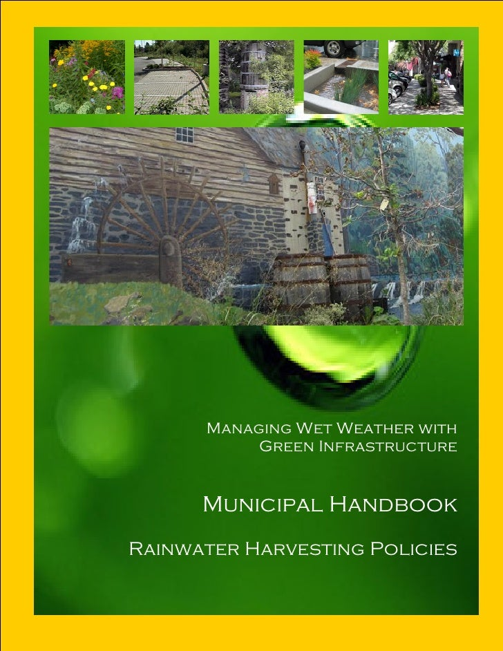 Managing Wet Weather with           Green Infrastructure      Municipal HandbookRainwater Harvesting Policies          1