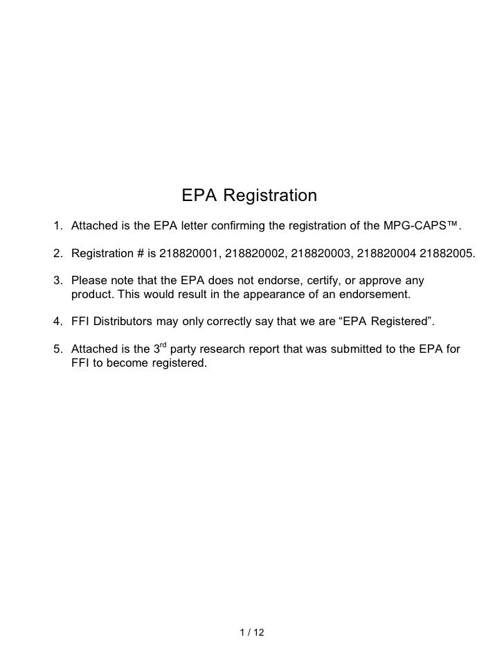 EPA Registration 1. Attached is the EPA letter confirming the registration of the MPG-CAPS™.  2. Registration # is 2188200...
