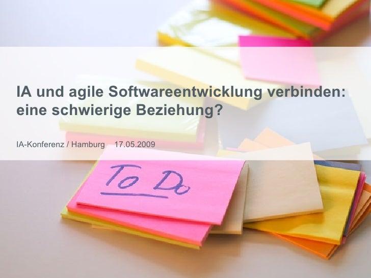 IA und agile Softwareentwicklung verbinden: eine schwierige Beziehung? IA-Konferenz / Hamburg  17.05.2009