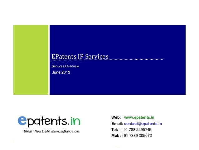 1 EPatents IP Services Services Overview June 2013 Web: www.epatents.in Email: contact@epatents.in Tel: +91 788 2295745 Mo...