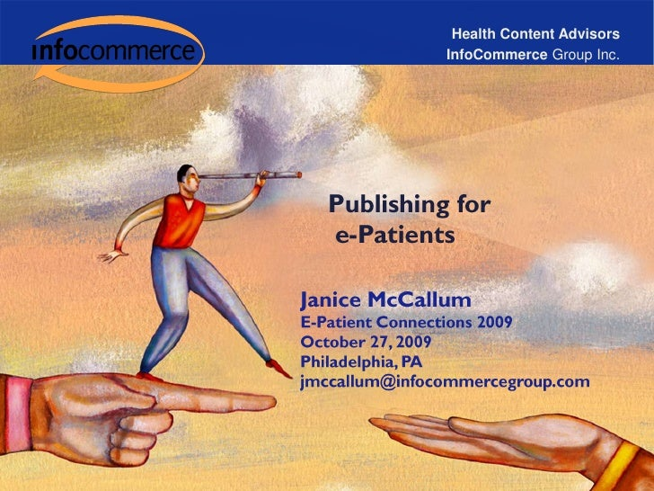 Health Content Advisors<br />InfoCommerce Group Inc.<br />Publishing for<br /> e-Patients<br />Janice McCallum<br />E-Pati...