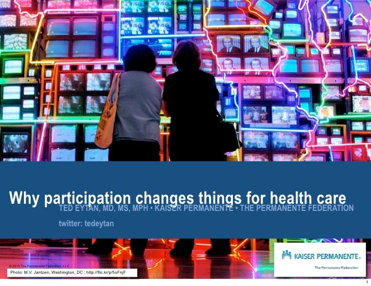 Why participation MPH • KAISER PERMANENTE • THE PERMANENTE FEDERATION       TED EYTAN, MD, MS,                          ch...