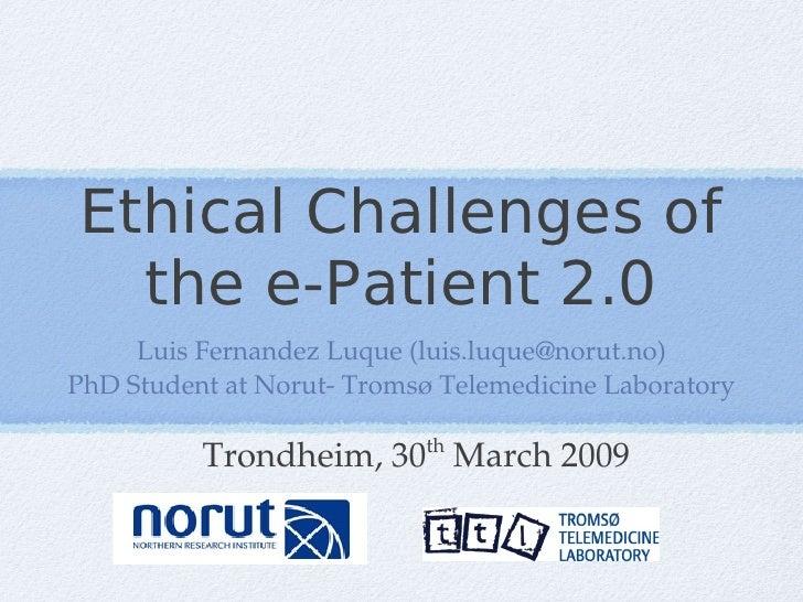 Ethical Challenges of   the e-Patient 2.0      LuisFernandezLuque(luis.luque@norut.no) PhDStudentatNorutTromsøTel...