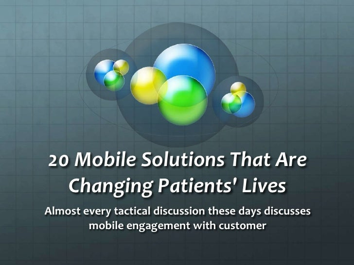 E-Patient Connections 2011 - - 20 Mobile Solutions That Are Changing Patients' Lives