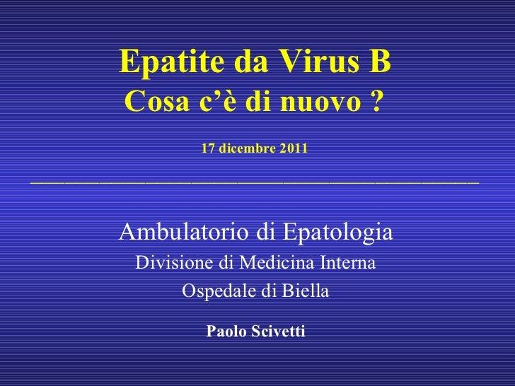 Epatite da Virus B Cosa c'è di nuovo ? 17 dicembre 2011 _______________________________________ Ambulatorio di Epatologia ...