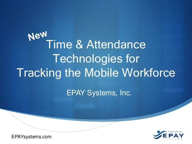 Time & Attendance        Technologies for Tracking the Mobile Workforce                  EPAY Systems, Inc.EPAYsystems.com...