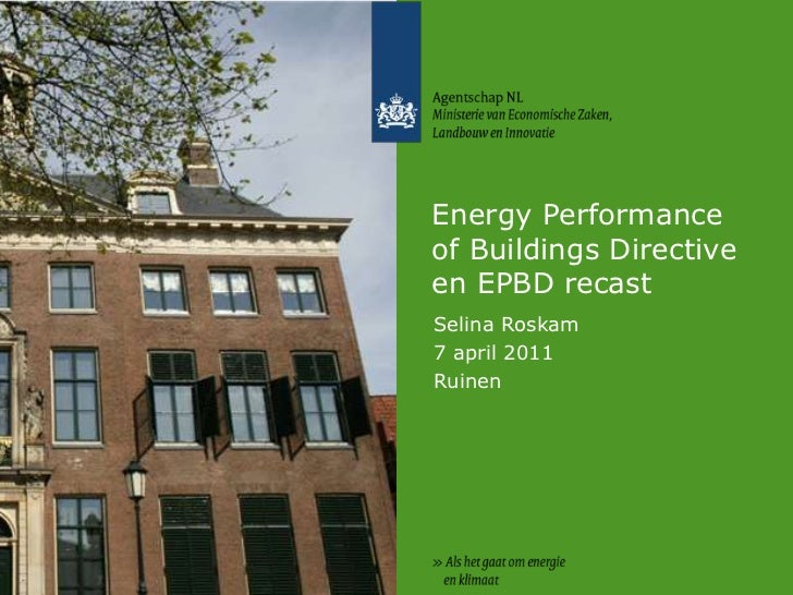 Energy Performance of Buildings Directive en EPBD recast<br />Selina Roskam<br />7 april 2011<br />Ruinen<br />