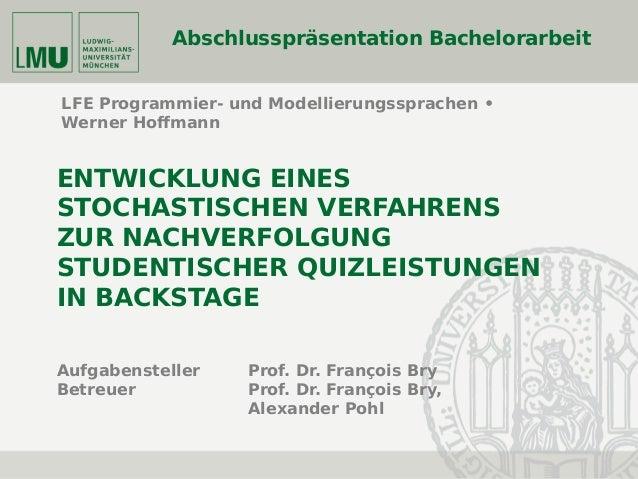 Abschlusspräsentation Bachelorarbeit © Werner Hoffmann – 23.10.2014 Folie 1 LFE Programmier- und Modellierungssprachen • W...