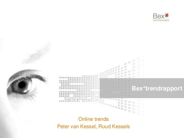 Bex*trendrapport     <br />Online trends<br />Peter van Kessel, Ruud Kessels<br />