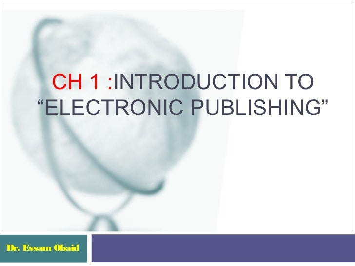 "CH 1 :INTRODUCTION TO      ""ELECTRONIC PUBLISHING""Dr. Essam Obaid"