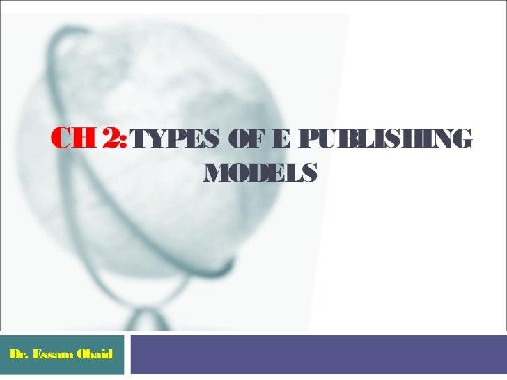 CH 2:TYPES OF E PUBLISHING                  MODELSDr. Essam Obaid