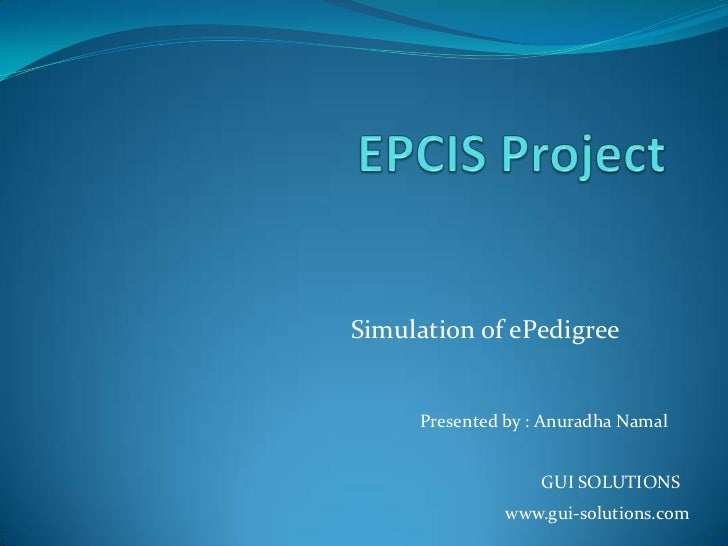 Simulation of ePedigree     Presented by : Anuradha Namal                   GUI SOLUTIONS              www.gui-solutions.com