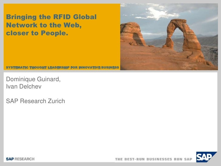 Dominique Guinard,Ivan Delchev<br />SAP Research Zurich<br />Bringing the RFID Global Network to the Web,closer to People....